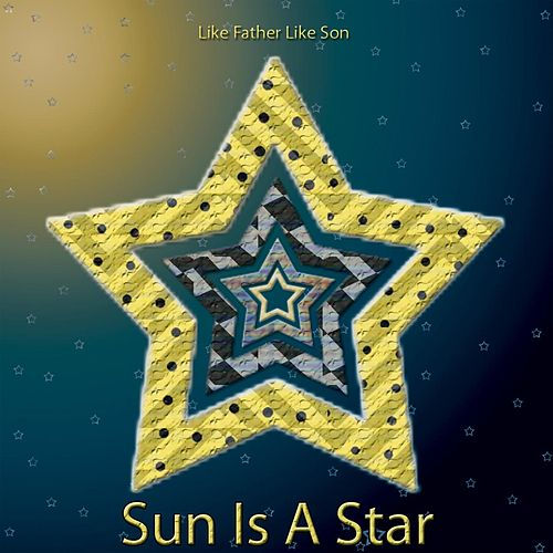 Sun Is a Star von Like Father Like Son