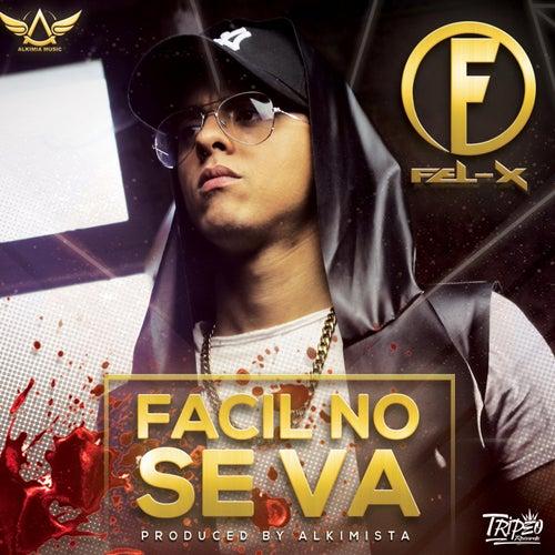 Facil No Se Va (feat. Alkimista) by Fel X