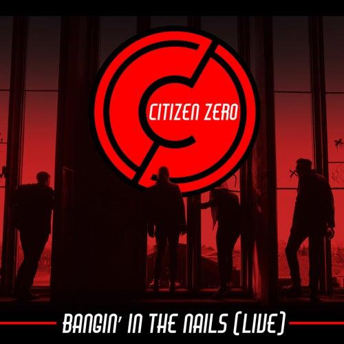Bangin' In The Nails (Live) de Citizen Zero