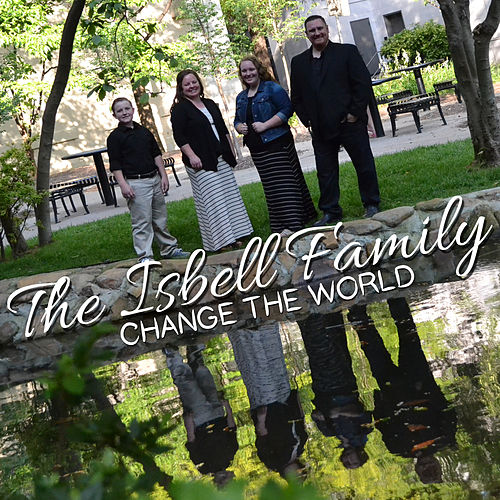 Change the World by The Isbell Family
