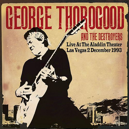 Live at the Aladdin Theater, Las Vegas 2nd Dec 1993 - Remastered de George Thorogood