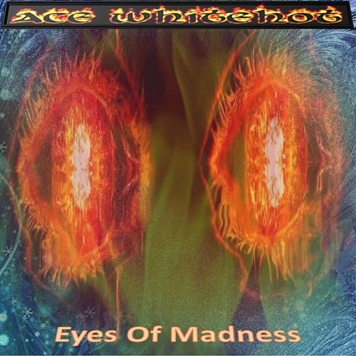 Eyes Of Madness by Ace Whitehot