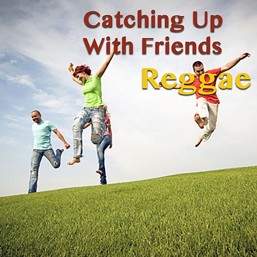 Catching Up With Friends. Reggae von Various Artists