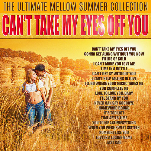 Can't Take My Eyes Off You (The Ultimate Mellow Summer Collection) by Various Artists