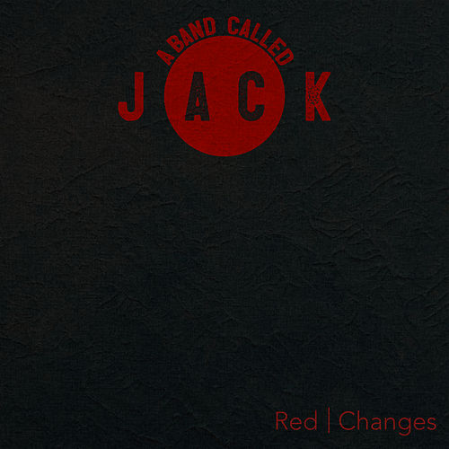 Red | Changes (Global) by A Band Called Jack