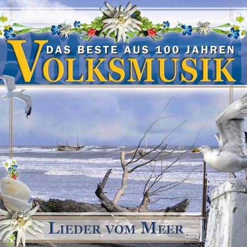 Das Beste aus 100 Jahre Volksmusik Lieder vom Meer by Various Artists