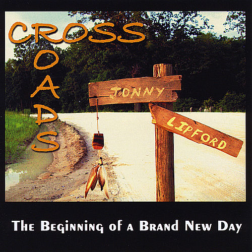 Cross Roads: the Beginning of a Brand New Day de Jonny Lipford