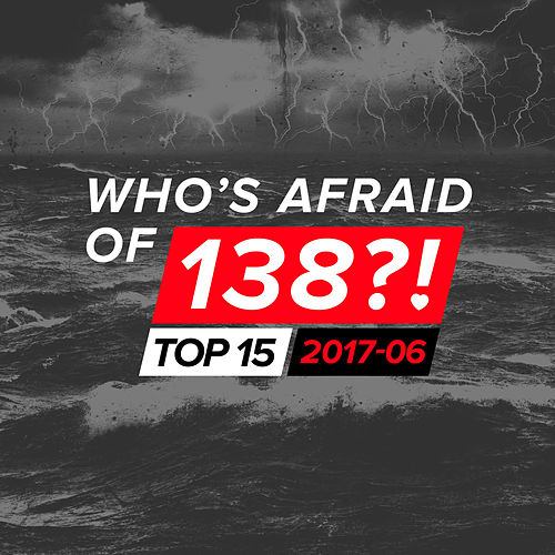 Who's Afraid Of 138?! Top 15 - 2017-06 by Various Artists