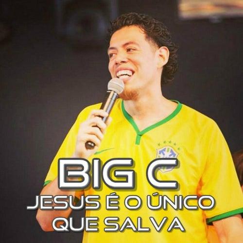 Jesus É o Único Que Salva de Big C