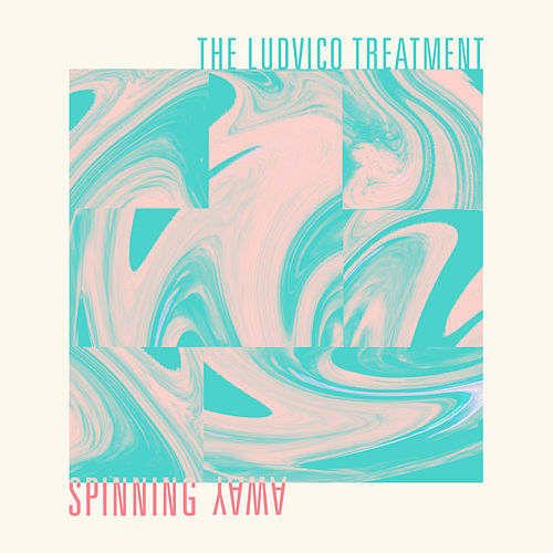 Spinning Away de The Ludvico Treatment