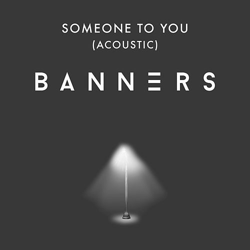 Someone To You (Acoustic) von BANNERS