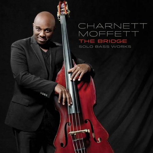 The Bridge: Solo Bass Works by Charnett Moffett