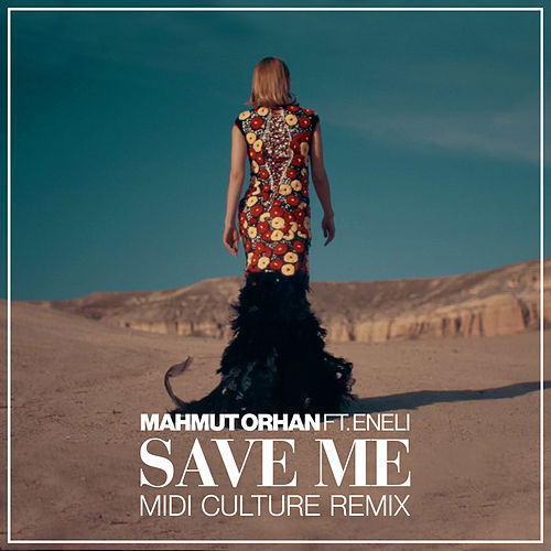 Save Me (Midi Culture Remix) di Mahmut Orhan