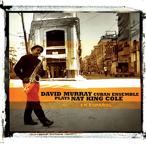 David Murray Cuban Ensemle Plays Nat King Cole (En Espanol) by David Murray