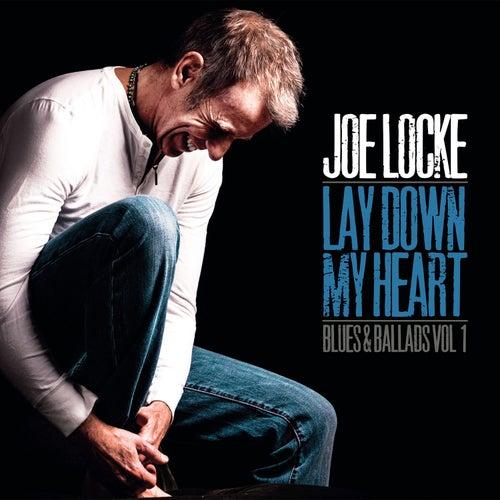 Lay Down My Heart (Blues & Ballads Vol. 1) by Joe Locke