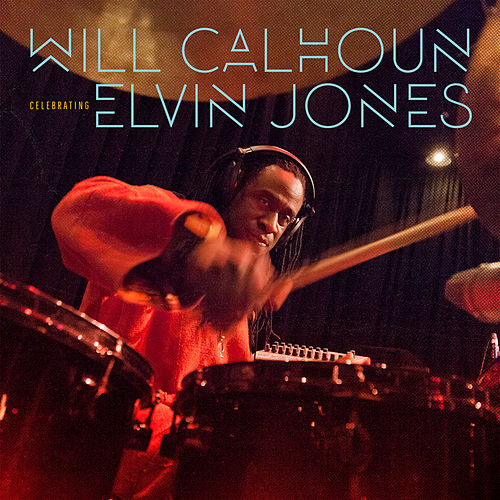 Celebrating Elvin Jones by Will Calhoun