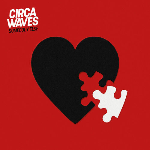 Somebody Else by Circa Waves