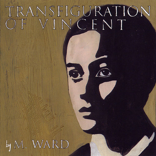 Transfiguration Of Vincent by M. Ward