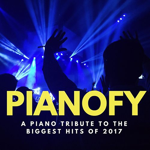 A Piano Tribute to the Biggest Hits of 2017 von Pianofy