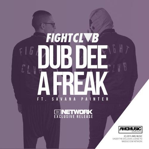 Dub Dee A Freak (feat. Savana Painter) by FIGHT CLVB