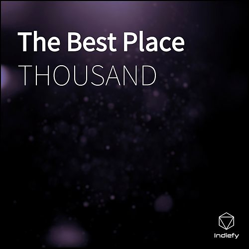 The Best Place by Thousand
