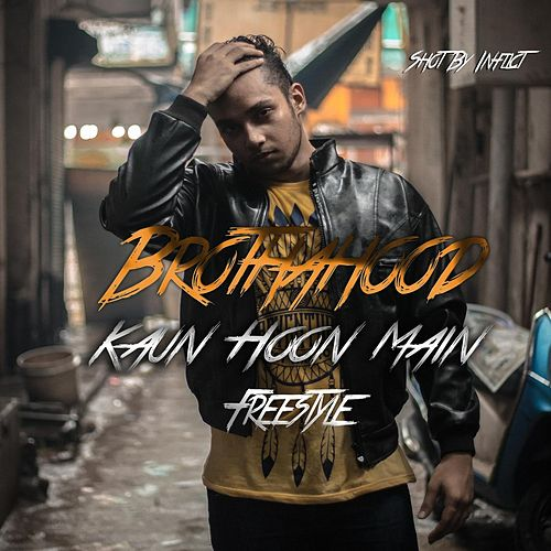 Kaun Hoon Main (Freestyle) by Brotha Hood
