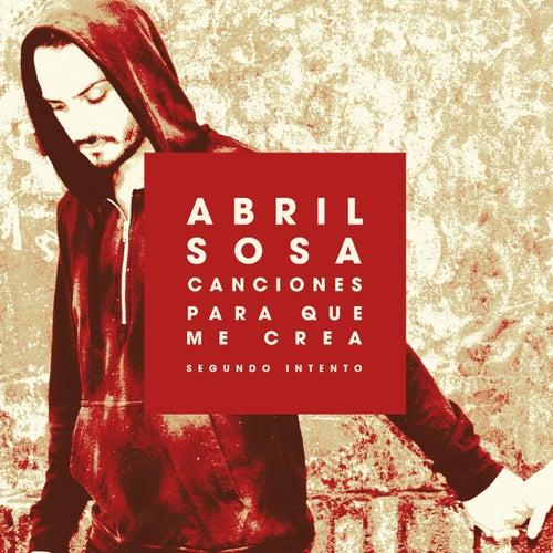 Canciones para Que Me Crea (Segundo Intento) de Abril Sosa