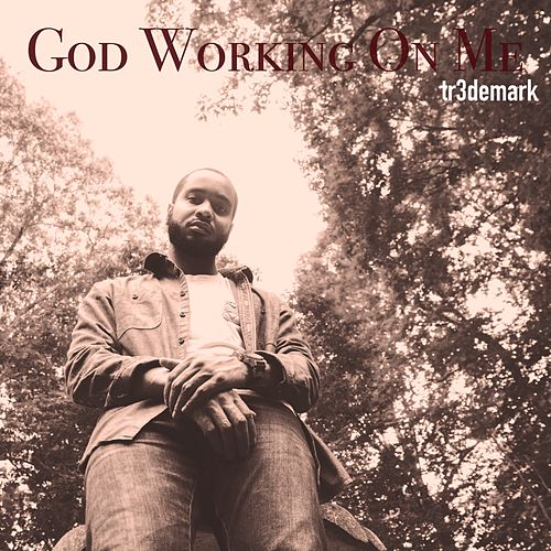 God Working on Me by Tr3demark