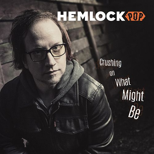 Crushing on What Might Be by Hemlock Pop