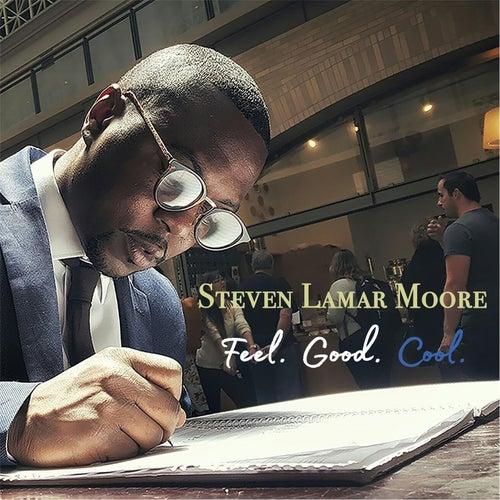 Feel. Good. Cool. by Steven Lamar Moore
