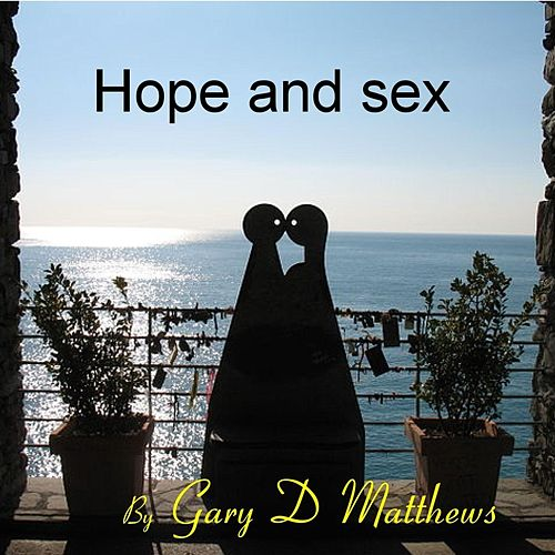 Hope and Sex by Gary D. Matthews