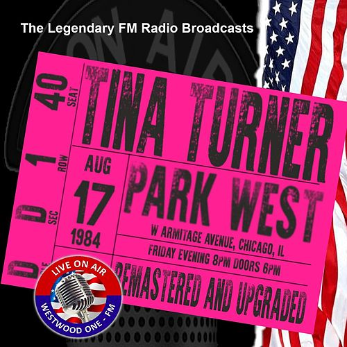 Legendary FM Broadcasts -  Park West, Chicago 17th August 1984 von Tina Turner