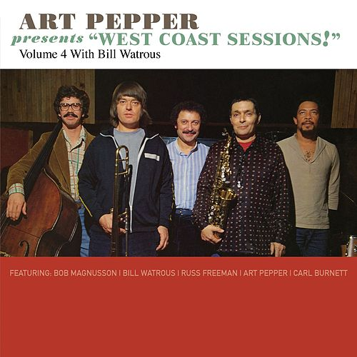 Art Pepper Presents 'West Coast Sessions!' Volume 4: Bill Watrous by Art Pepper