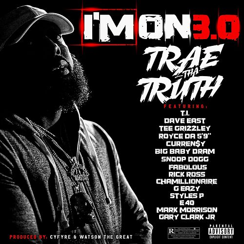 I'm On 3.0 (feat. T.I., Dave East, Tee Grizzley, Royce da 5'9', Curren$y, DRAM, Snoop Dogg, Fabolous, Rick Ross, Chamillionaire, G-Eazy, Styles P, E-40, Mark Morrison & Gary Clark Jr.) de Trae