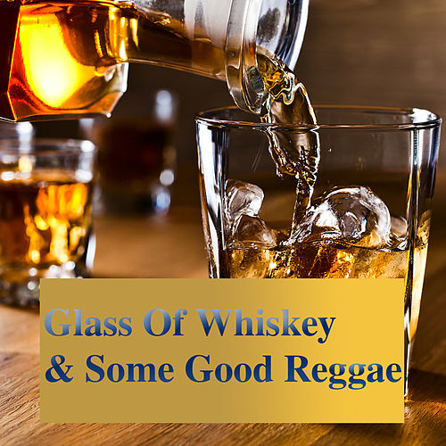 Glass Of Whiskey & Some Good Reggae by Various Artists