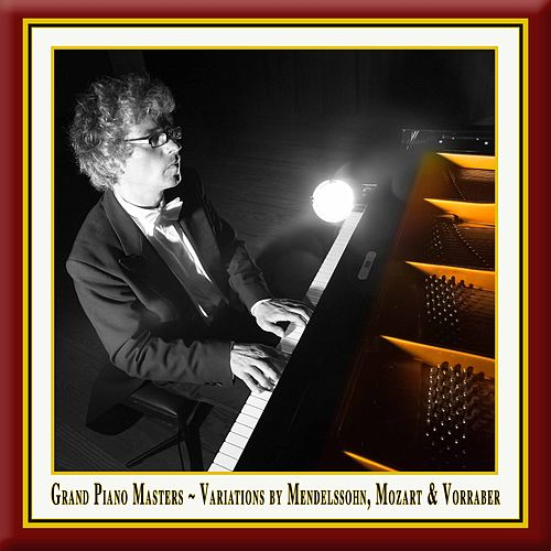 Grand Piano Masters: Variations by Mendelssohn, Mozart & Vorraber by Franz Vorraber