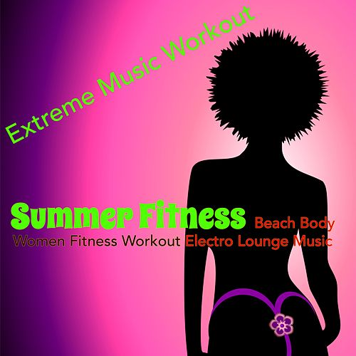 Summer Fitness – Beach Body Women Fitness Workout Electro Lounge Music de Extreme Music Workout