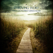 Through Yourself & Back Again by Thriving Ivory