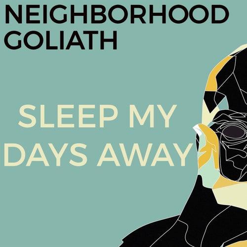 Sleep My Days Away by Neighborhood Goliath