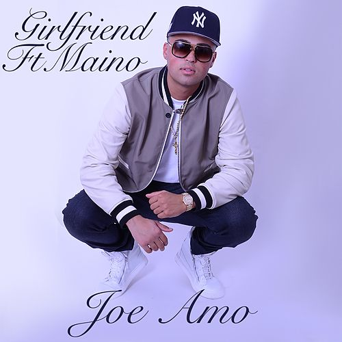 Girlfriend (feat. Maino) by Joe Amo