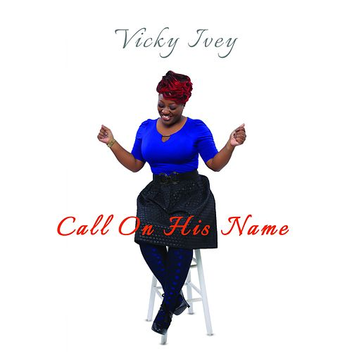 Call on His Name (feat. Bles Jones) by Vicky Ivey