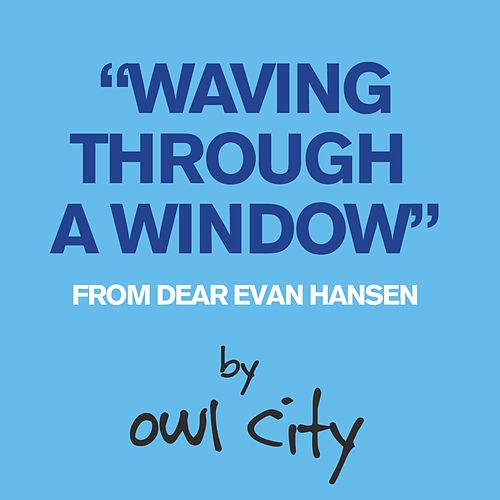 Waving Through A Window (From Dear Evan Hansen) by Owl City