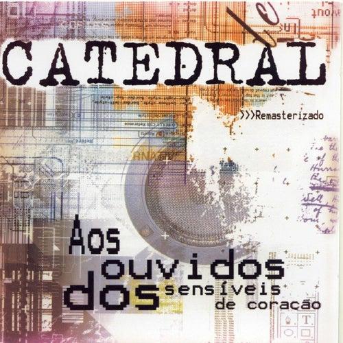Aos Ouvidos Sensíveis de Coração (Remasterizado) de Catedral