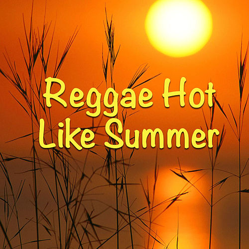 Reggae Hot Like Summer von Various Artists