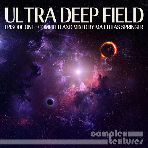 Ultra Deep Field Episode One - Compiled and Mixed By Matthias Springer von Various Artists