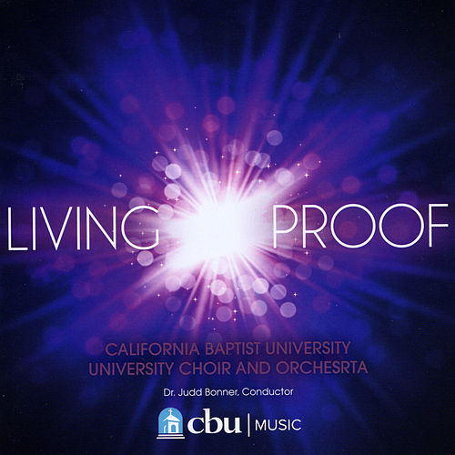 Living Proof by California Baptist University Choir and Orchestra