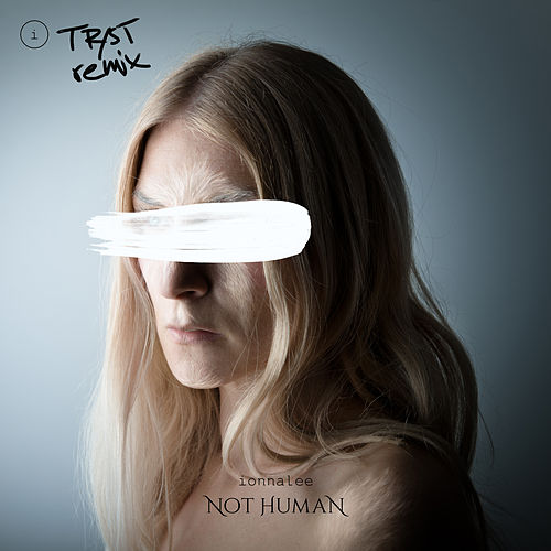 Not Human (TR/ST Remix) by Ionnalee