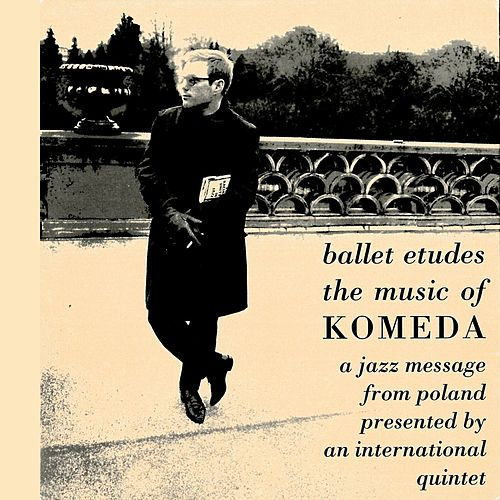 Ballet Etudes/The Music Of Komeda - A Jazz Message From Poland Presented By An International Quintet de Krzysztof Komeda