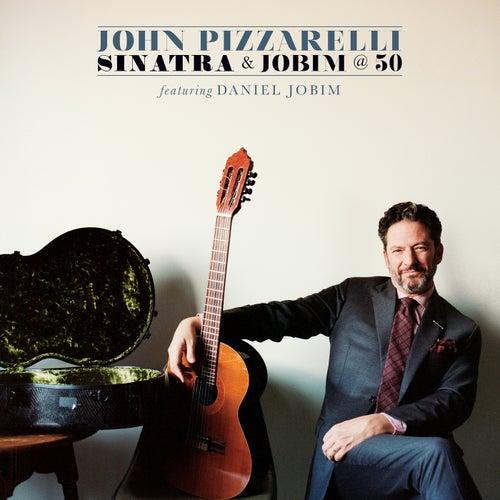 Sinatra And Jobim @ 50 by John Pizzarelli