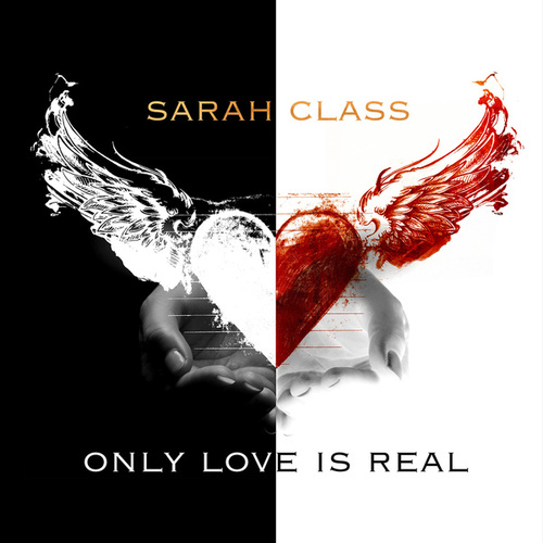 Only Love Is Real by Sarah Class
